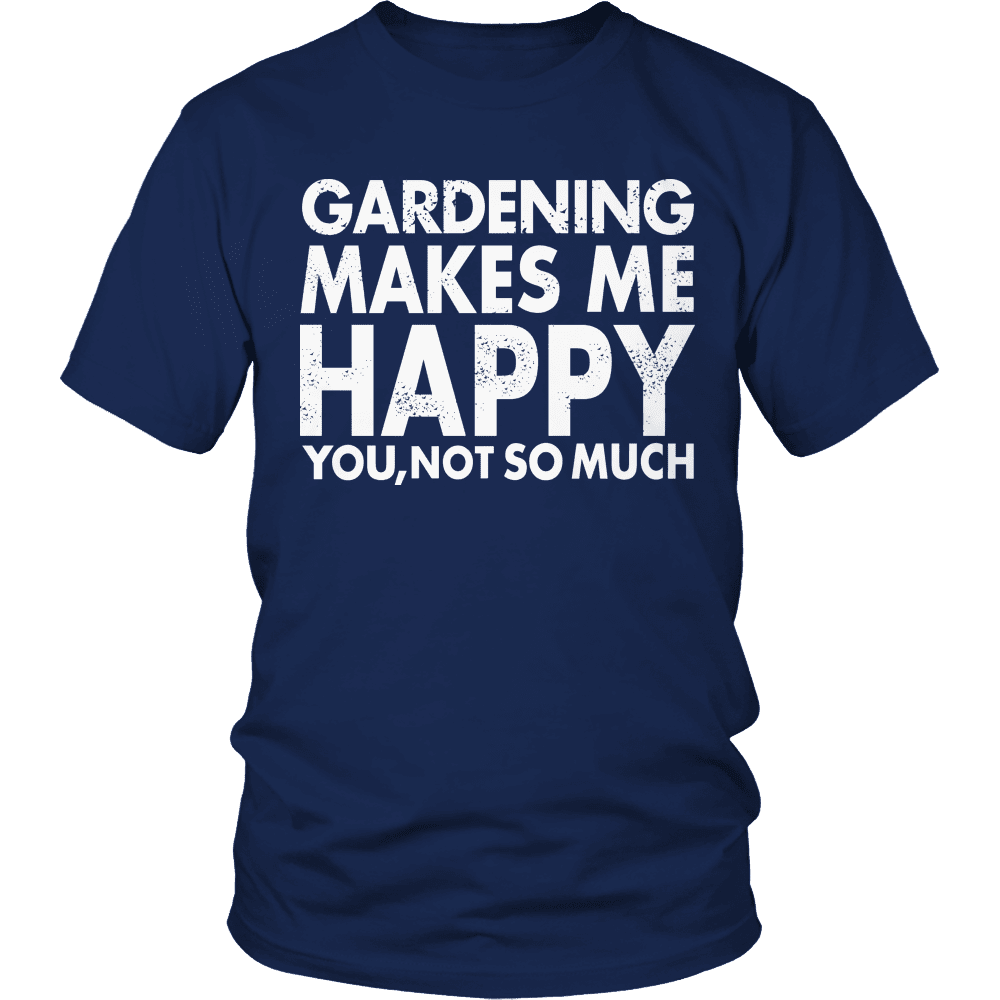 Limited Edition - Gardening Makes Me Happy You, Not So Much-T-shirt-Spyder Deals