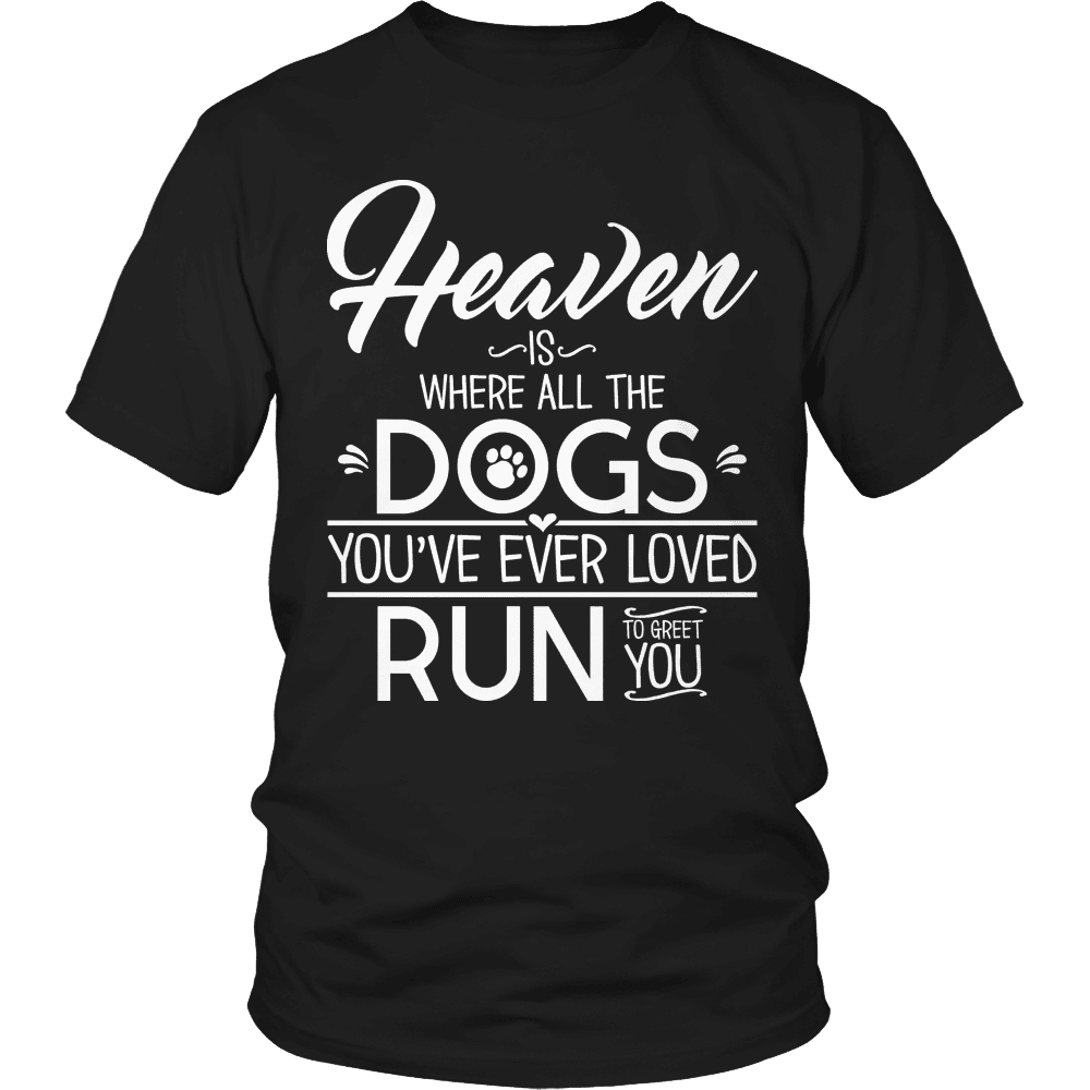Limited Edition - Heaven is Where All Dogs You've ever Loved Run to Greet You-T-shirt-Spyder Deals