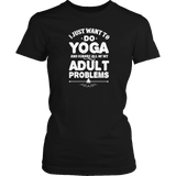 Limited Edition - I Just Want To Do Yoga And Ignore All Of My Adult Problems-T-shirt-Spyder Deals