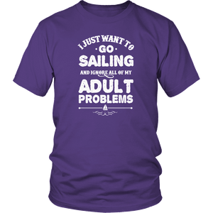 Limited Edition - I Just Want To Go Sailing And Ignore All Of My Adult Problems-T-shirt-Spyder Deals