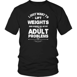 Limited Edition - I Just Want To Lift Weights And Ignore All Of My Adult Problems-T-shirt-Spyder Deals
