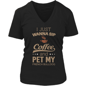Limited Edition - I Just Want To Sip Coffee and Pet My French Bulldog-T-shirt-Spyder Deals
