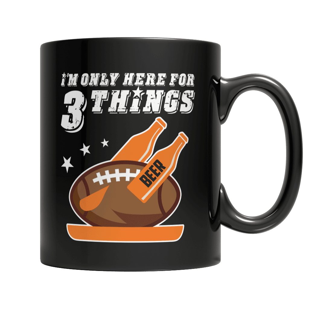Limited Edition - I'm Only Here For 3 Things ( Turkey Beer and Football)-11oz Black Mug-Spyder Deals