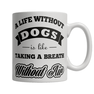 Limited Edition Mug - A Life Without Dogs is like Taking A Breath Without Air-Drinkwear-Spyder Deals