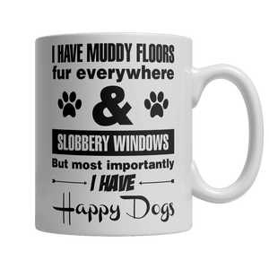 Limited Edition Mug - I Have Muddy Floors Fur Everywhere & Slobbery Windows But Most Importantly I Have Happy Dogs-Drinkwear-Spyder Deals