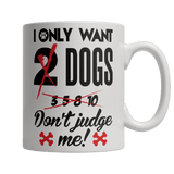 Limited Edition Mug - I Only Want 2 Dogs Don't Judge Me!-Drinkwear-Spyder Deals
