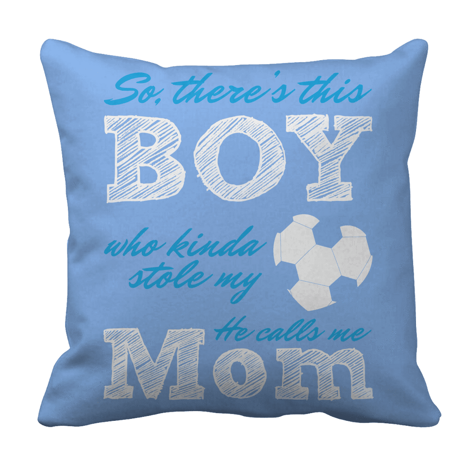Limited Edition - So, There's this Boy who kinda stole my heart. He calls me Mom (soccer)-Pillow Cases-Spyder Deals