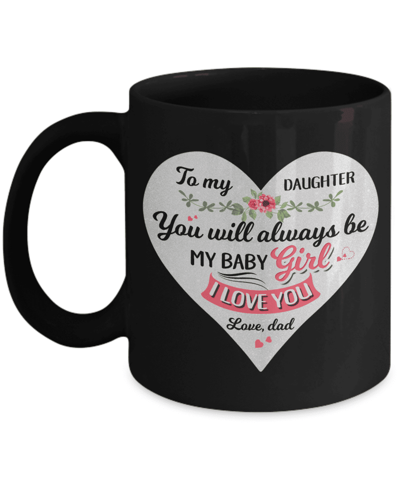 To My Daughter - Dad - Black Mug - You Will Always Be My Baby Girl