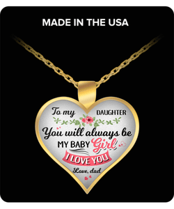 To My Daughter - Dad - Keepsake Necklace - You Will Always Be My Baby Girl