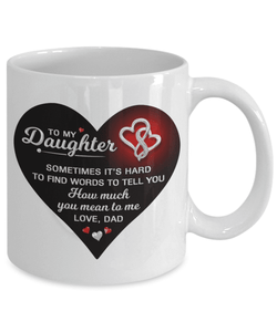 To My Daughter - Dad - White Mug - Sometimes It's hard To Find Words