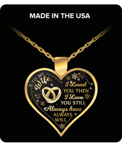 To My Wife - Keepsake Necklace - I Loved You Then - I Love You Still