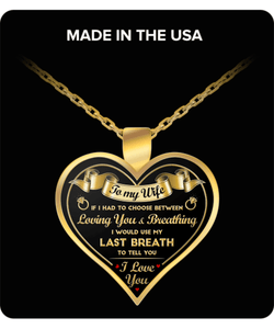 To My Wife - Keepsake Necklace - If I Had To Choose Between Loving You & Breathing