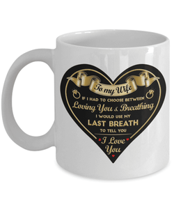 To My Wife - White Mug - If I Had To Choose Between Loving You & Breathing