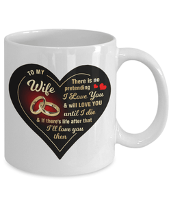 To My Wife - White Mug - There Is No Pretending I Love You