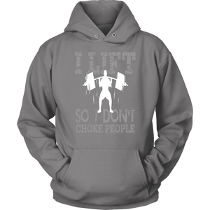 Weight Lifting Hoodie -  I Lift So I Don't Choke People