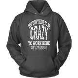 Work Hoodie - You Don't Have To Be Crazy