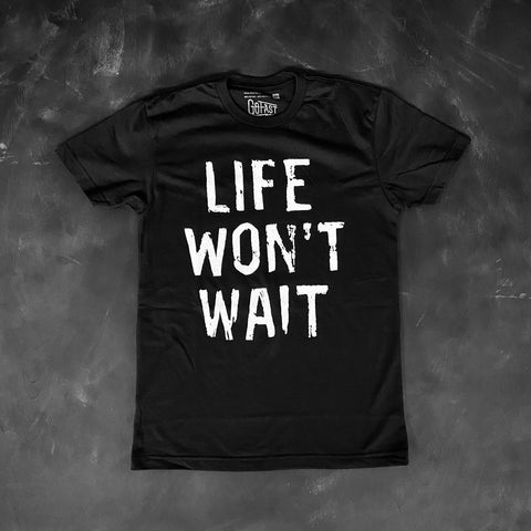 The Life Won't Wait Tee