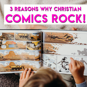 3 Reasons Why Christian Comics & Graphic Novels Rock!