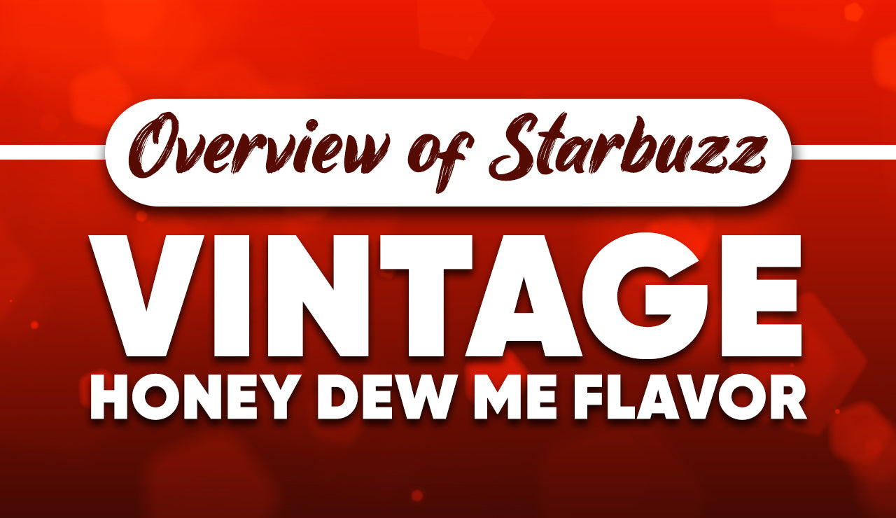 Starbuzz Vintage Honey Dew Me Hookah Tobacco: Delicacy at Its Best