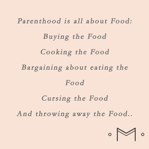 Parenthood is all about the food.  Buying, Cooking, Bargaining and throwing it out.