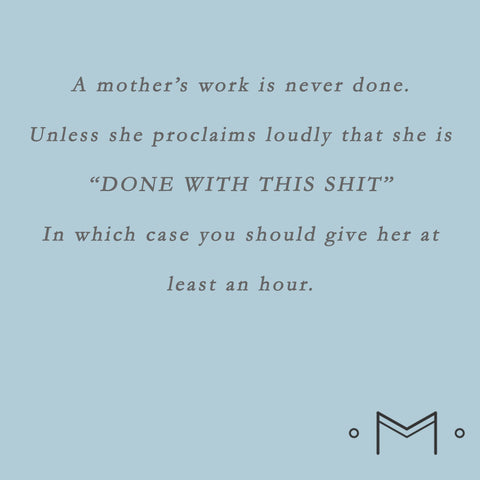 A mother's work is under done.