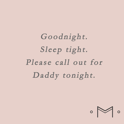 GoodNight, Sleeptight, Call out for Daddy tonight