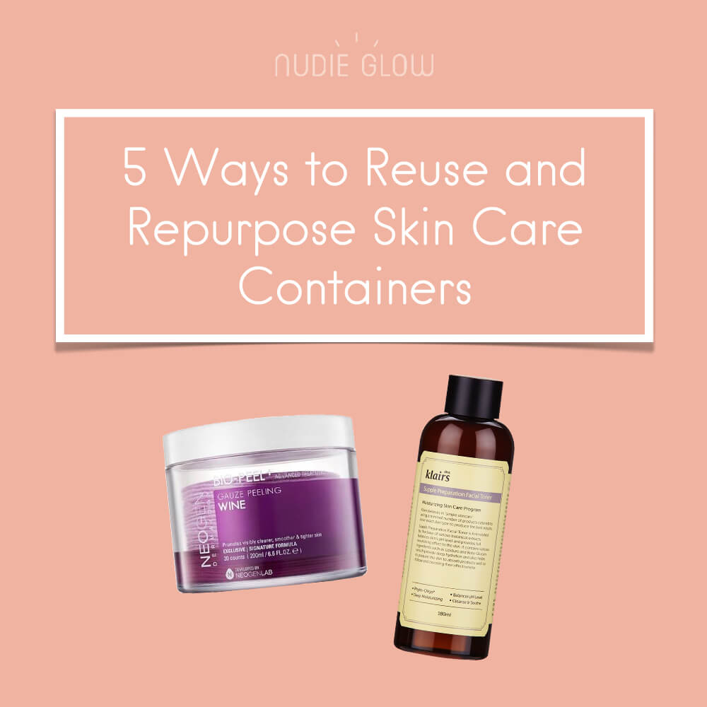 5 Ways to Reuse and Repurpose Your Skin Care Containers