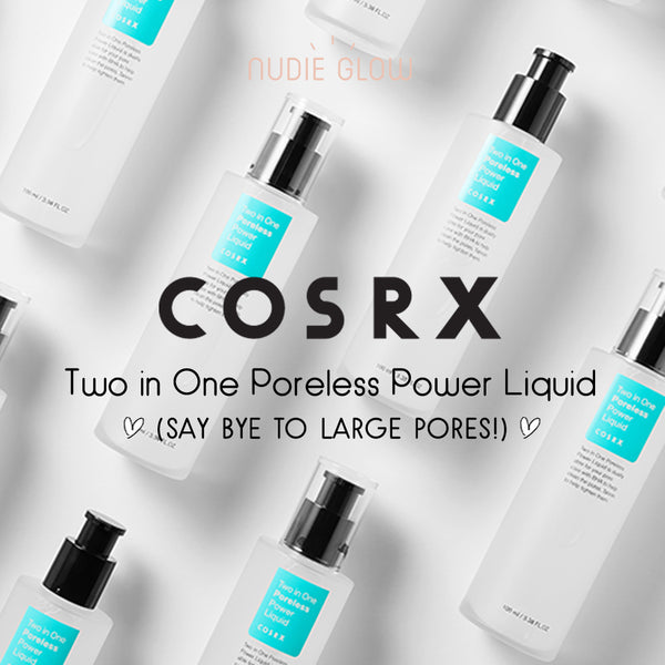 The COSRX Two in One Poreless Power Liquid is Now Available in Australia at Nudie Glow!