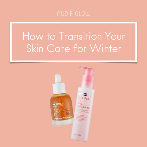 How to Transition Your Skin Care Routine for Winter - Winter Skin Care Tips