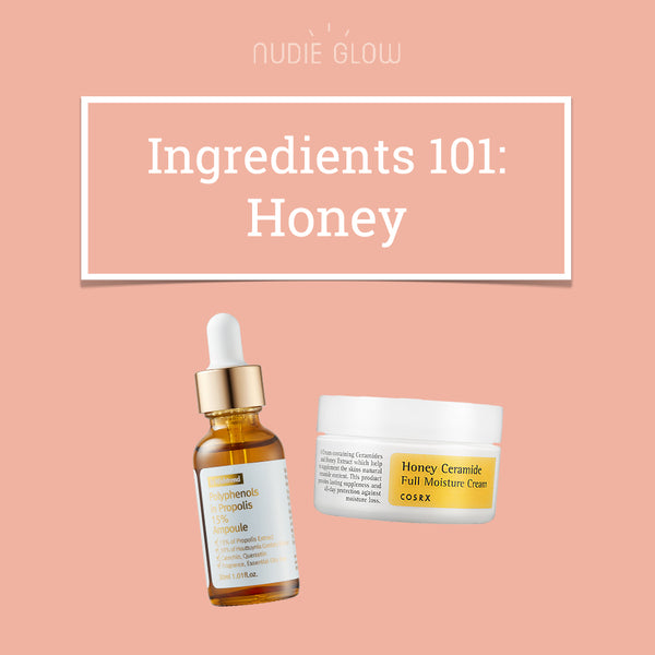 Ingredients 101: Honey and its Buzzworthy Skin Benefits!