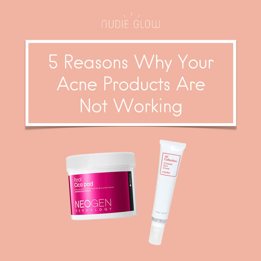 5 Reasons Why Your Acne Products Are Not Working Nudie Glow Blog Korean Skin Care Australia