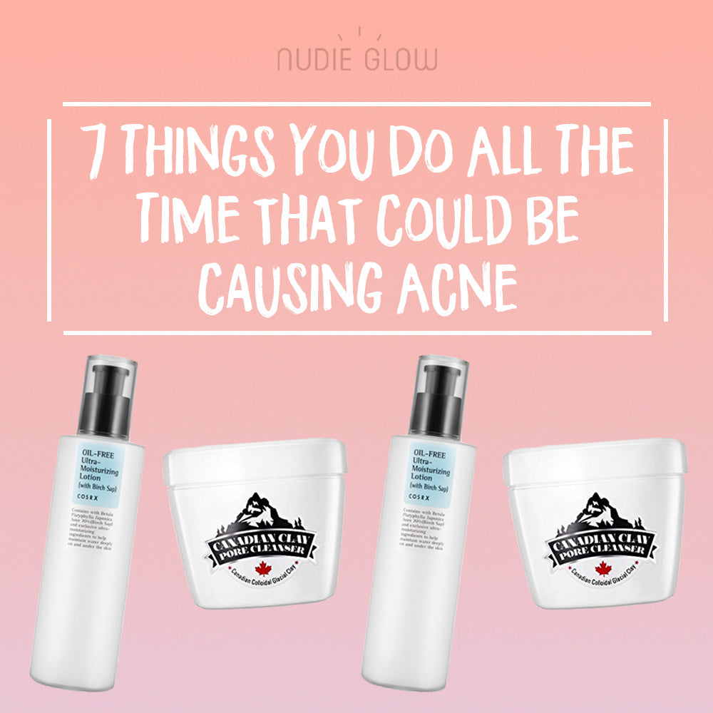 7 Things You Do All the Time that Could be Causing Acne Pimples Korean Beauty Skincare Nudie Glow Blog