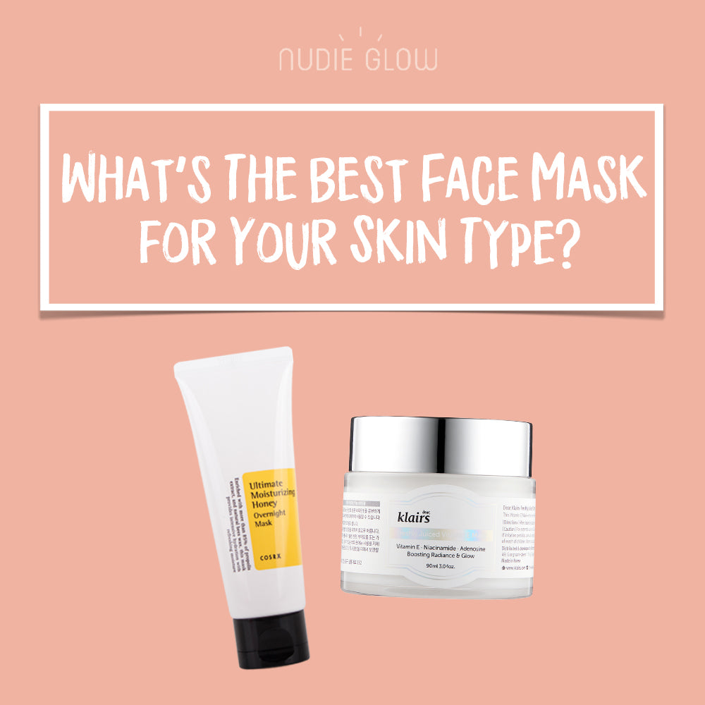 The Best Face Mask For Your Skin Type Top Korean Face Masks Nudie Glow