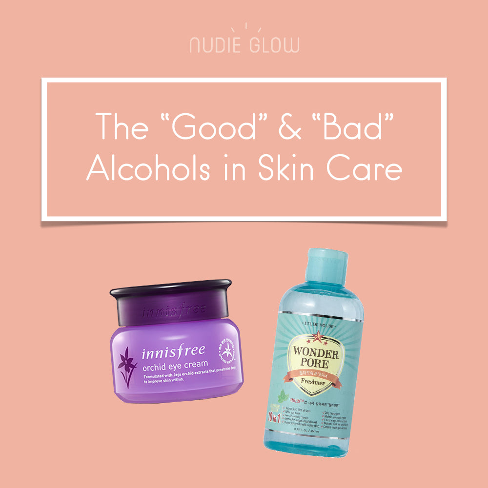 Good vs Bad Alcohol in Skin Care Products Nudie Glow Blog Korean Beauty Australia