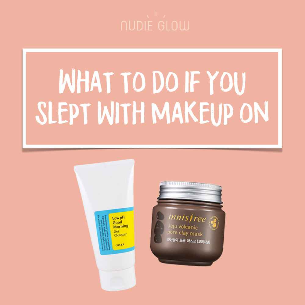 What To Do If You Slept With Makeup On Skin Care Routine for Emergency Nudie Blog Korean Beauty Australia