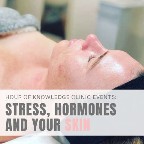 HOUR OF KNOWLEDGE: STRESS, HORMONES + YOUR SKIN