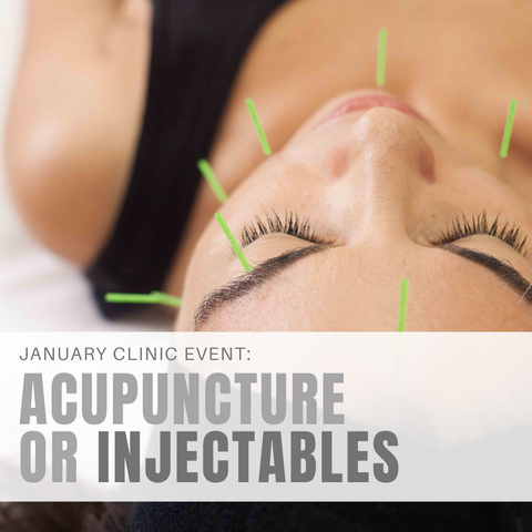 JANUARY CLINIC EVENT: ACUPUNCTURE OR INJECTABLES