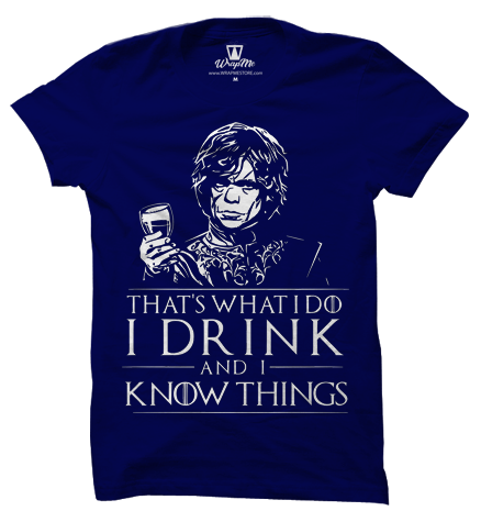 I DRINK & KNOW THINGS T-shirt