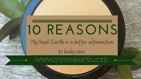 10 Reasons My Real Earth is a better alternative to body care
