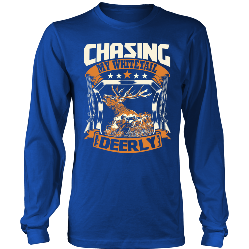 """Chasing My Whitetail Deerly"" CUSTOM Hunting Long Sleeve T-Shirt"