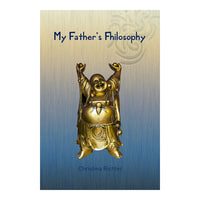 My Father's Fhilosophy - Christina Richter