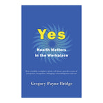 Yes, Health Matters in the Workplace - Gregory Payne Bridge