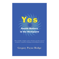 Yes, Health Matters in the Workplace  eBook- Gregory Payne Bridge