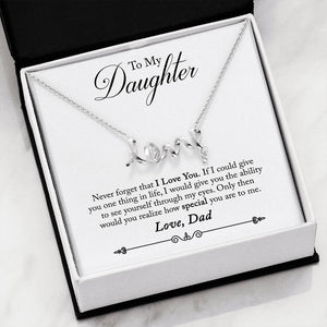 To My Daughter Never Forget - Love Dad - Love Scripted Necklace