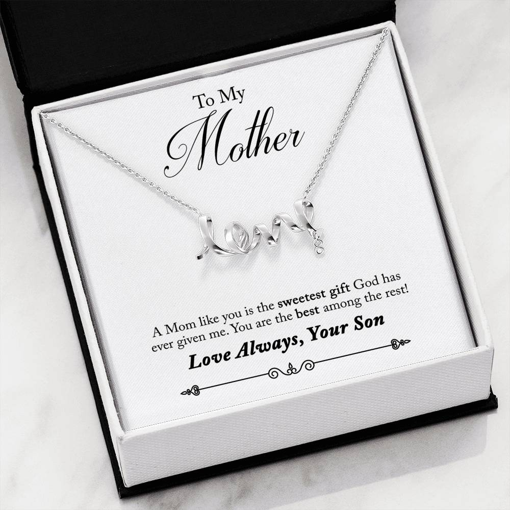 To My Mother - A Mom like you is the sweetest God has ever given me - Love  Always Your Son- Love Scripted Necklace