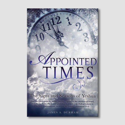 Appointed Times: The Signs and Seasons of Yeshua