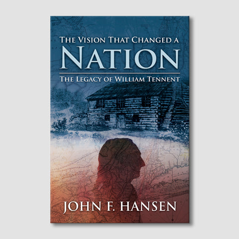 The Vision that Changed a Nation: The Legacy of William Tennent