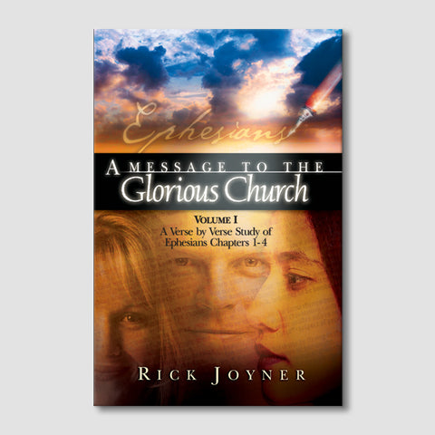 A Message to the Glorious Church: A Verse-by-Verse Study of Ephesians Chapters 1-4 (Volume 1)
