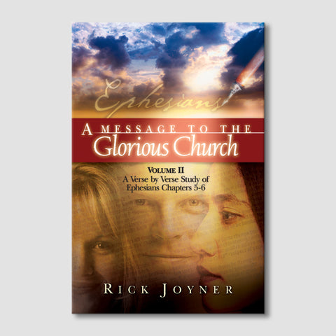 A Message to the Glorious Church: A Verse-by-Verse Study of Ephesians Chapters 5-6 (Volume 2)