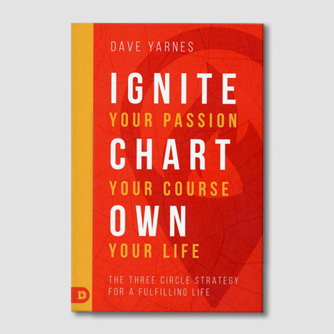 Ignite Your Passion, Chart Your Course, Own Your Life: The Three Circle Strategy For A Fulfilling Life